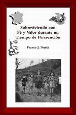 Sobreviviendo con Fé y Valor Durante un Tiempo de Persecución by France J....