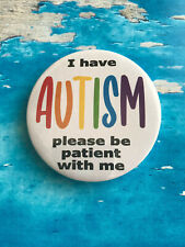 Autism Badge - Please be patient with me - 58mm Badge - Safety Pin back