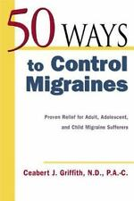 50 Ways to Control Migraines : Proven Relief for Adult, Adolescent, and Child M