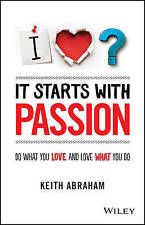 It Starts With Passion: Do What You Love and Love What You Do..Keith Abraham.VGC