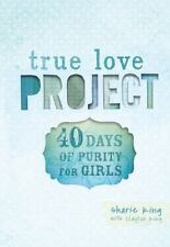 True Love Project Ser.: 40 Days of Purity for Girls by Sharie King (2014,...