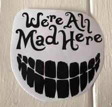 We're All Mad Here Alice Wonderland Disney Vehicle Car Sticker Vinyl Decal