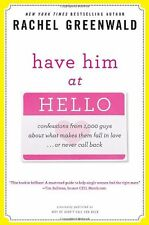 Have Him at Hello: Confessions from 1,000 Guys About What Makes Them Fall in Lov
