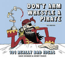Don't Arm Wrestle a Pirate: 101 Really Bad Ideas, Skinner, Dave & Parker, Henry,