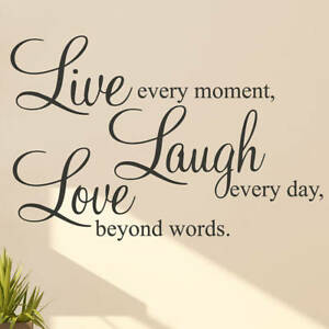 Live every moment,Laugh every day, Love beyond words. Vinyl wall sticker decor