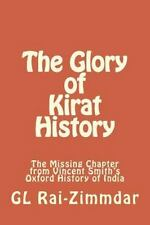 The Glory of Kirat History : The Missing Chapter from Vincent Smith's Oxford...