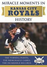 Miracle Moments in Kansas City Royals History : The Turning Points, the...