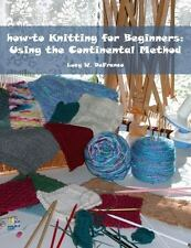 How-To Knitting for Beginners: Using the Continental Method (Paperback or Softba
