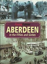 Aberdeen in the Fifties and Sixties. Local History/Nostalgia, Scotland. HB+DJ VG
