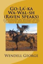 Go-La'-ka Wa-Wal-sh (Raven Speaks) : A Collection of Articles about the Cultu...