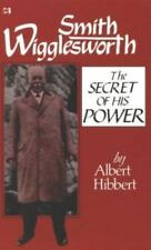 Smith Wigglesworth : The Secret of His Power by Albert Hibbert (Paperback)