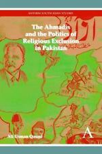 The Ahmadis and the Politics of Religious Exclusion in Pakistan (Anthem Modern S