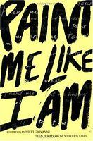 Paint Me Like I Am: Teen Poems from WritersCorps by Bill Aguado, Richard Newirth