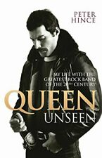 Queen Unseen: My Life with the Greatest Rock Band of the 20th ... by Peter Hince