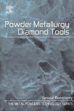 Metal Powders Technology: Powder Metallurgy Diamond Tools by Janusz Konstanty...