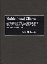 Multicultural Clients: A Professional Handbook for Health Care Providers and Soc