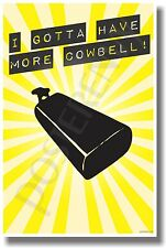 I Gotta Have More Cowbell - NEW Humor Poster