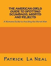 The American Girls Guide to Spotting Scumbags, Misfits and Rejects: A Womans Gui