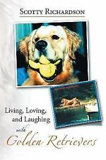 Living, Loving, and Laughing with Golden Retrievers (Paperback or Softback)