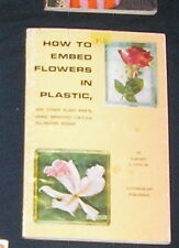 How to Embed Flowers in Plastic Earnest L Lutz