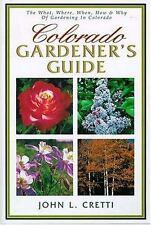 Colorado Gardener's Guide by John L. Cretti (2001, Paperback) great info NEW
