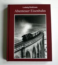 Ludwig Rotthowe - Abenteuer Eisenbahn