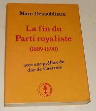 La fin du PARTI ROYALISTE (1889-1890) de Marc DESAUBLIAUX - Duc de CASTRIES 1986