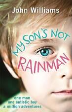 My Son's Not Rainman: One Man, One Autistic Boy,, Williams, John, New