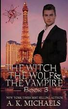 NEW The Witch, The Wolf and The Vampire, Book 3 (Volume 3) by A K Michaels