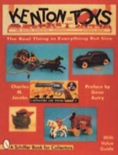 Kenton Cast Iron Toys : The Real Thing in Everything but Size by Charles M....