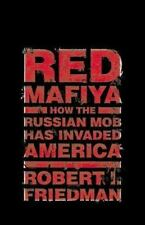 Red Mafiya:  How the Russian Mob Has Invaded America by Friedman, Robert I.