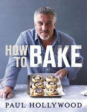 Paul Hollywood: How to Bake (Hardback 2012) More than 120 delicious breads...