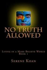 No Truth Allowed : Living in a Make Believe World by Serene Koan (2014,...