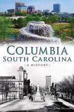 Brief History: Columbia, South Carolina : A History by Alexia Helsley (2015,...