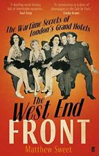 The West End Front: The Wartime Secrets of London's Grand Hotels by Matthew Swee