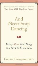And Never Stop Dancing: Thirty More True Things You Need to Know Now by Gordon L