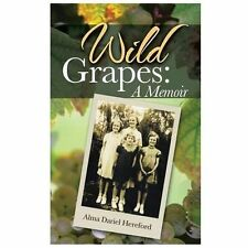 Wild Grapes : A Memoir by Alma Dariel Hereford (2013, Paperback)