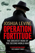 Operation Fortitude: The Greatest Hoax of the Second World War by Joshua...