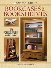 Building Bookcases and Bookshelves : 15 Projects for Woodworkers Who Love...