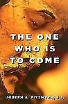 The One Who Is to Come, Fitzmyer S.J., Professor Joseph A, Good Book
