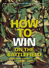How to Win on the Battlefield: 25 Key Tactics to Outwit, Outflank and Outfight t