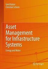 Asset Management for Infrastructure Systems: Energy and Water by Gerd Balzer