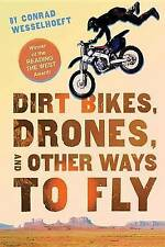 NEW Dirt Bikes, Drones, and Other Ways to Fly by Conrad Wesselhoeft