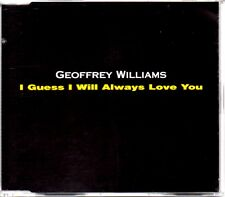 GEOFFREY WILLIAMS - I GUESS I WILL ALWAYS LOVE YOU - 4 TRACK CD SINGLE