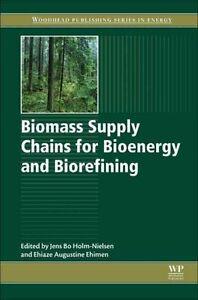 Biomass Supply Chains for Bioenergy and Biorefining 9781782423669