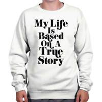 My Life Based True Story Funny Personality Crewneck Sweat Shirts Sweatshirts