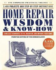 Home Repair Wisdom and Know-How : Timeless Techniques to Fix, Maintain, and...