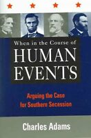 When In The Course Of Human Events : Arguing The Case For Southern Secession,...