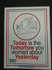 TODAY IS THE TOMMORROW YOU WORRIED ABOUT Funny Novelty Sign Red White 9x12 N60