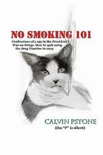 No Smoking 101 : Confessions of a Spy in the President's War on Drugs. How to...